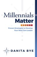 Millennials Matter: Proven Strategies To Develop Your Next-gen Leaders image