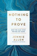 Nothing To Prove: Why We Can Stop Trying So Hard image