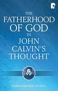Fatherhood Of God In John Calvin's Thought, The (Ebook) image