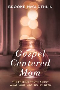 Product: Gospel Centered Mom: The Freeing Truth About What Your Kids Really Need Image