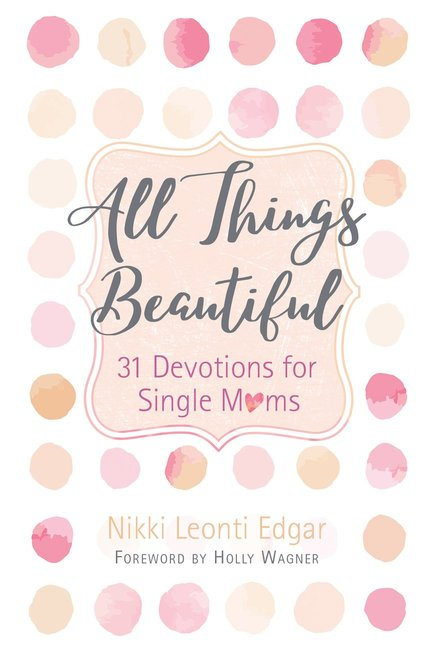 Product: All Things Beautiful: 31 Devotions For Single Moms Image
