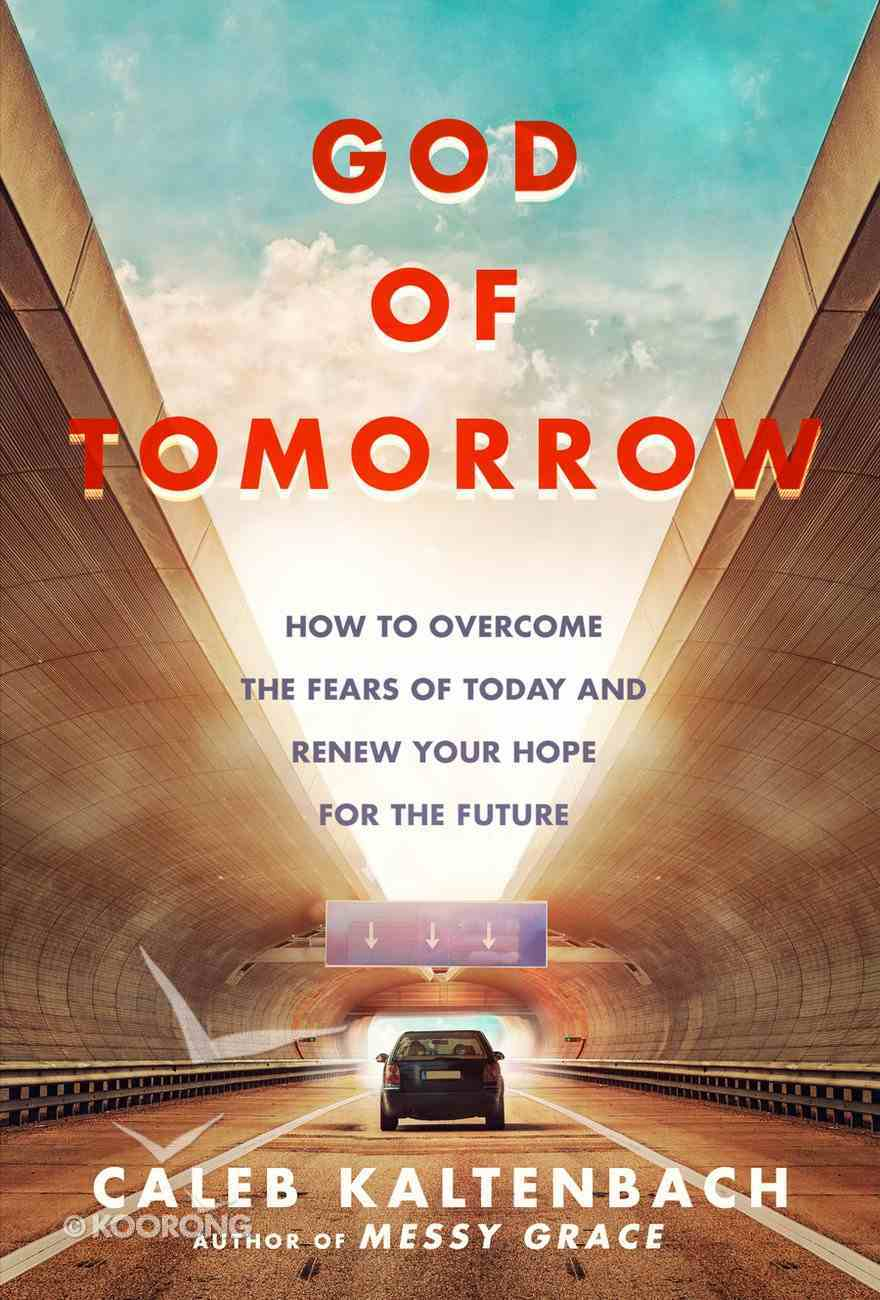 God of Tomorrow: How to Overcome the Fears of Today and Renew Your Hope For the Future Paperback