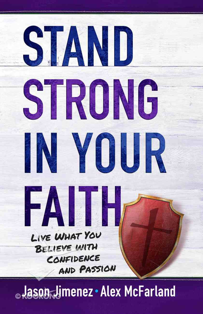 Stand Strong in Your Faith: Live What You Believe With Confidence and Passion Paperback