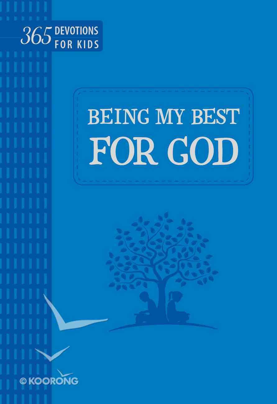 Being My Best For God: 365 Devotions For Kids (Blue) Imitation Leather