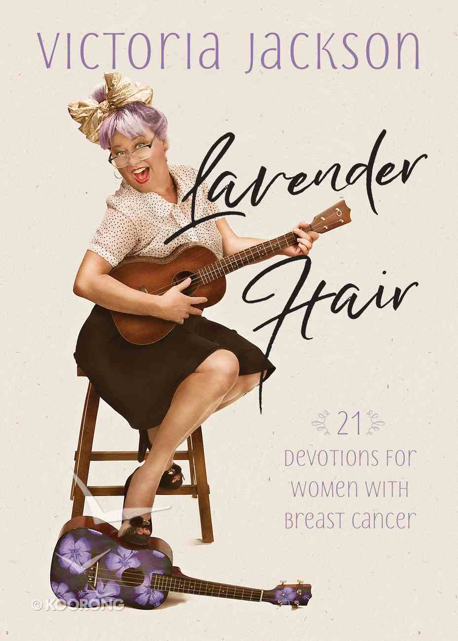 Lavender Hair: 21 Uplifting Devotions For Women With Breast Cancer Paperback