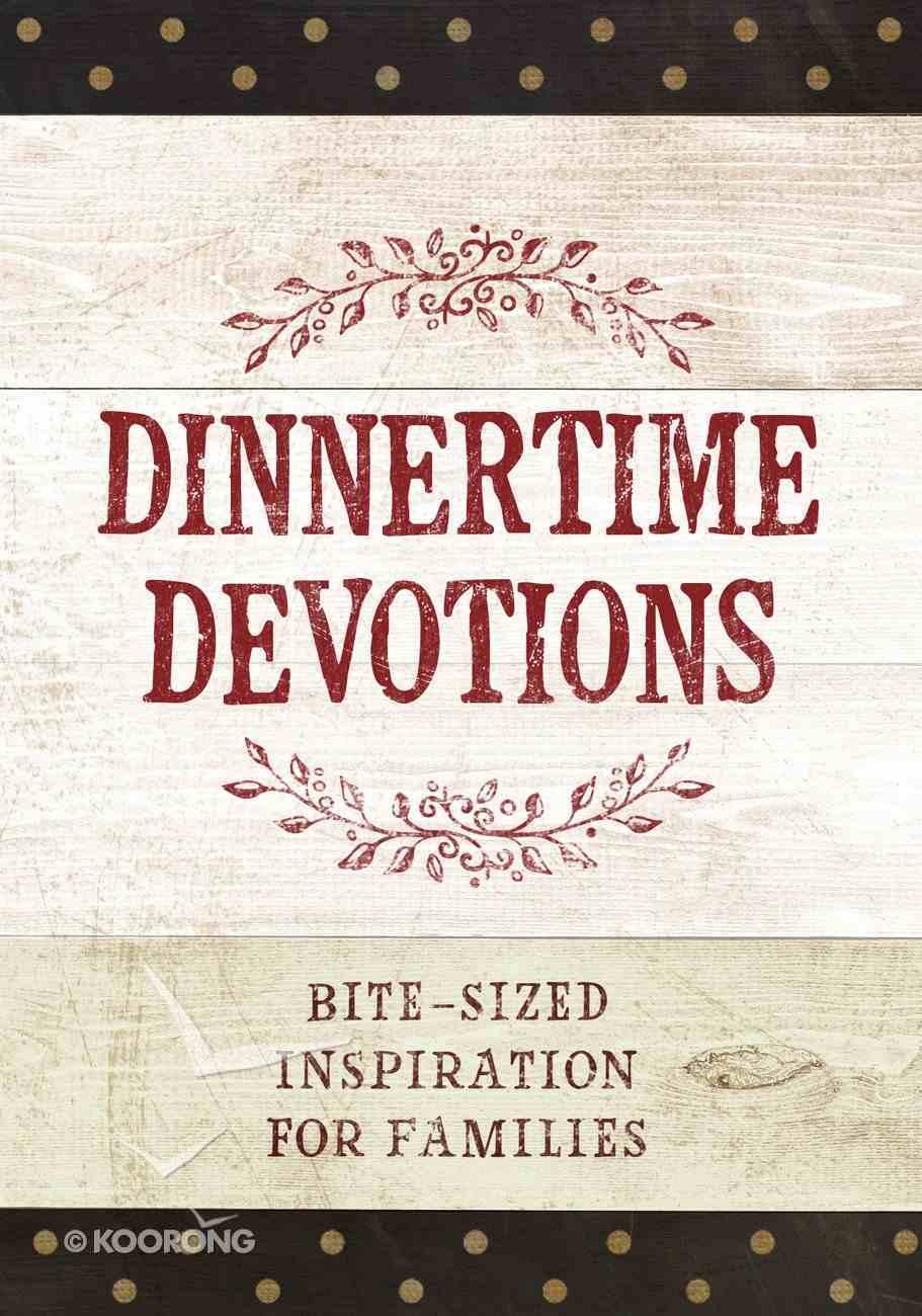Dinnertime Devotions: Bite-Sized Inspiration For Families Hardback