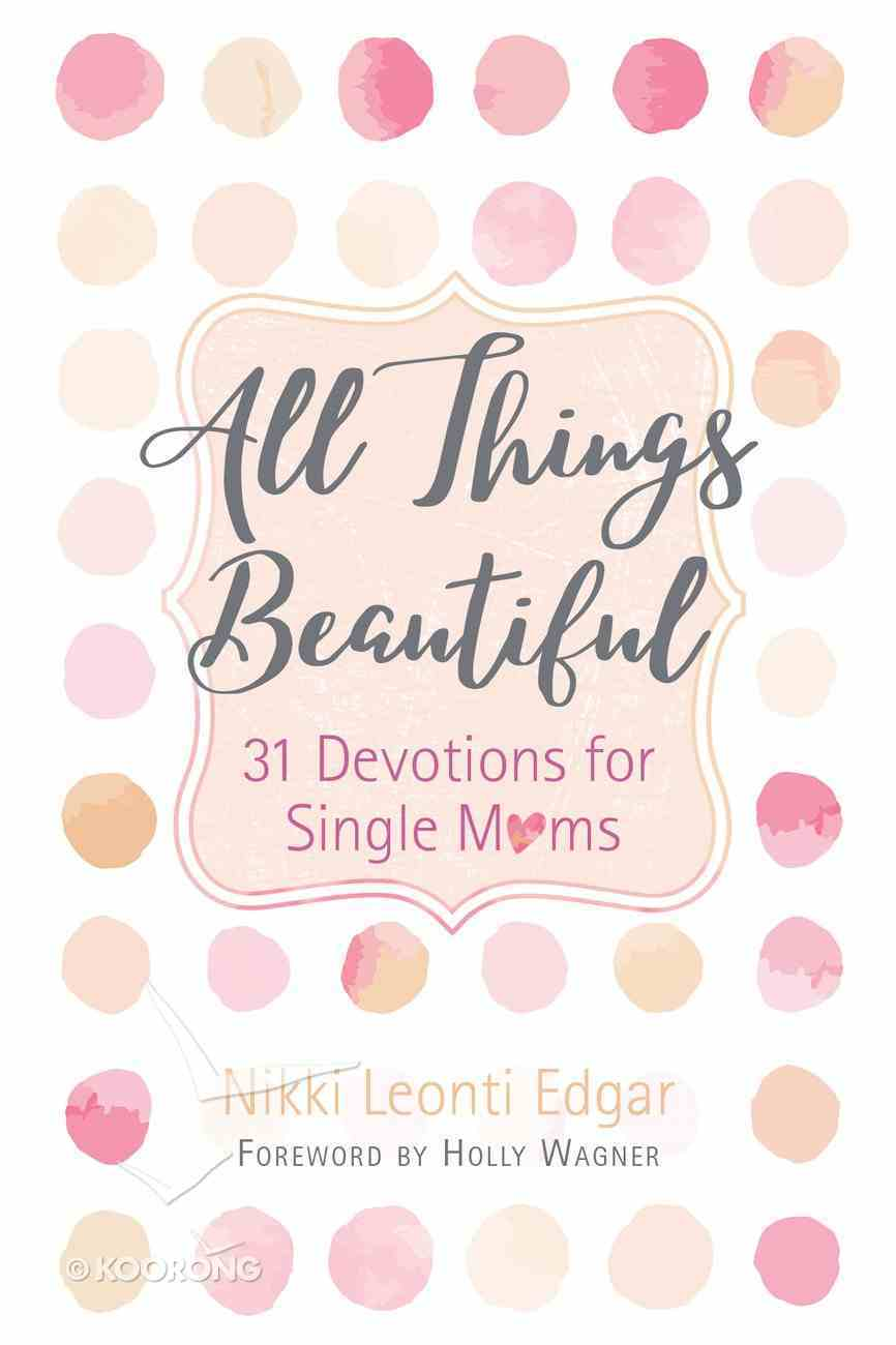 All Things Beautiful: 31 Devotions For Single Moms Hardback