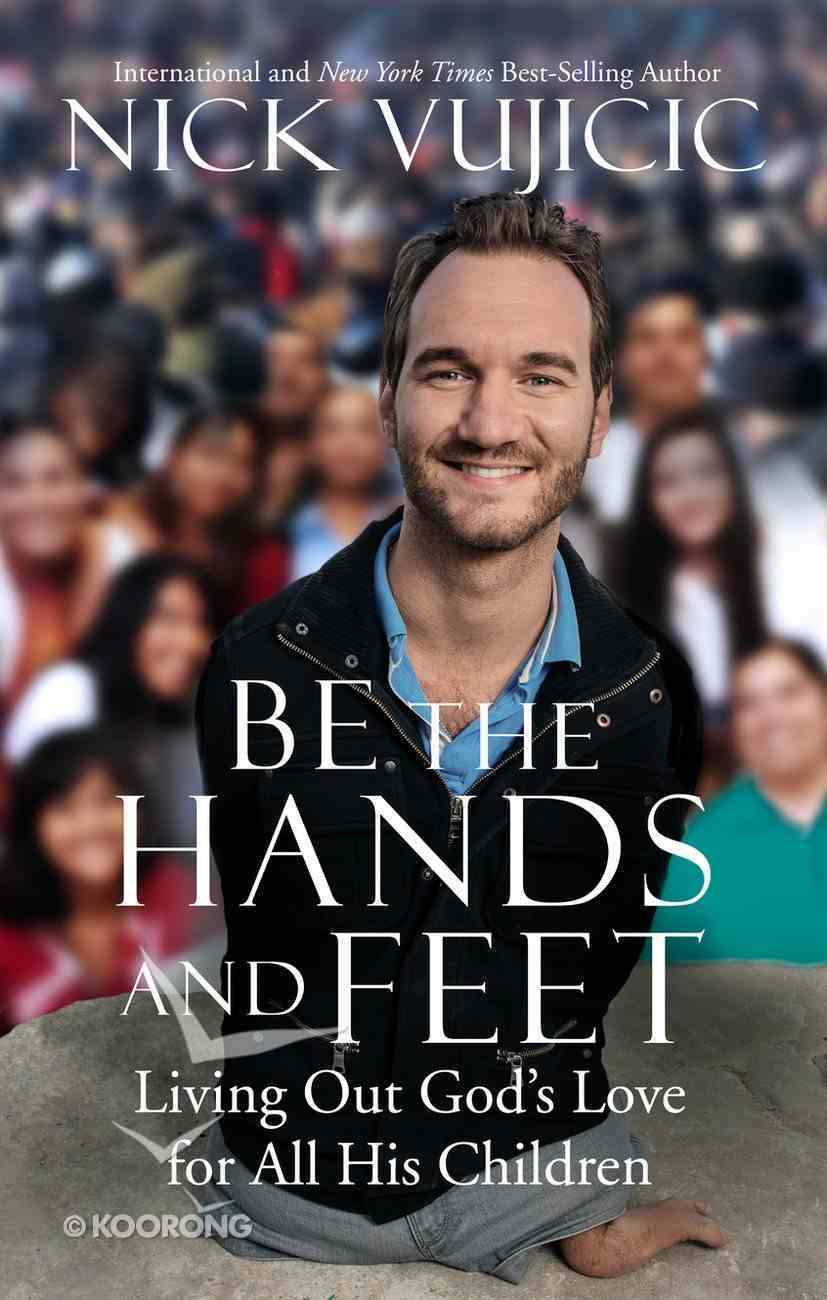 Be the Hands and Feet: Living Out God's Love For All His Children Hardback