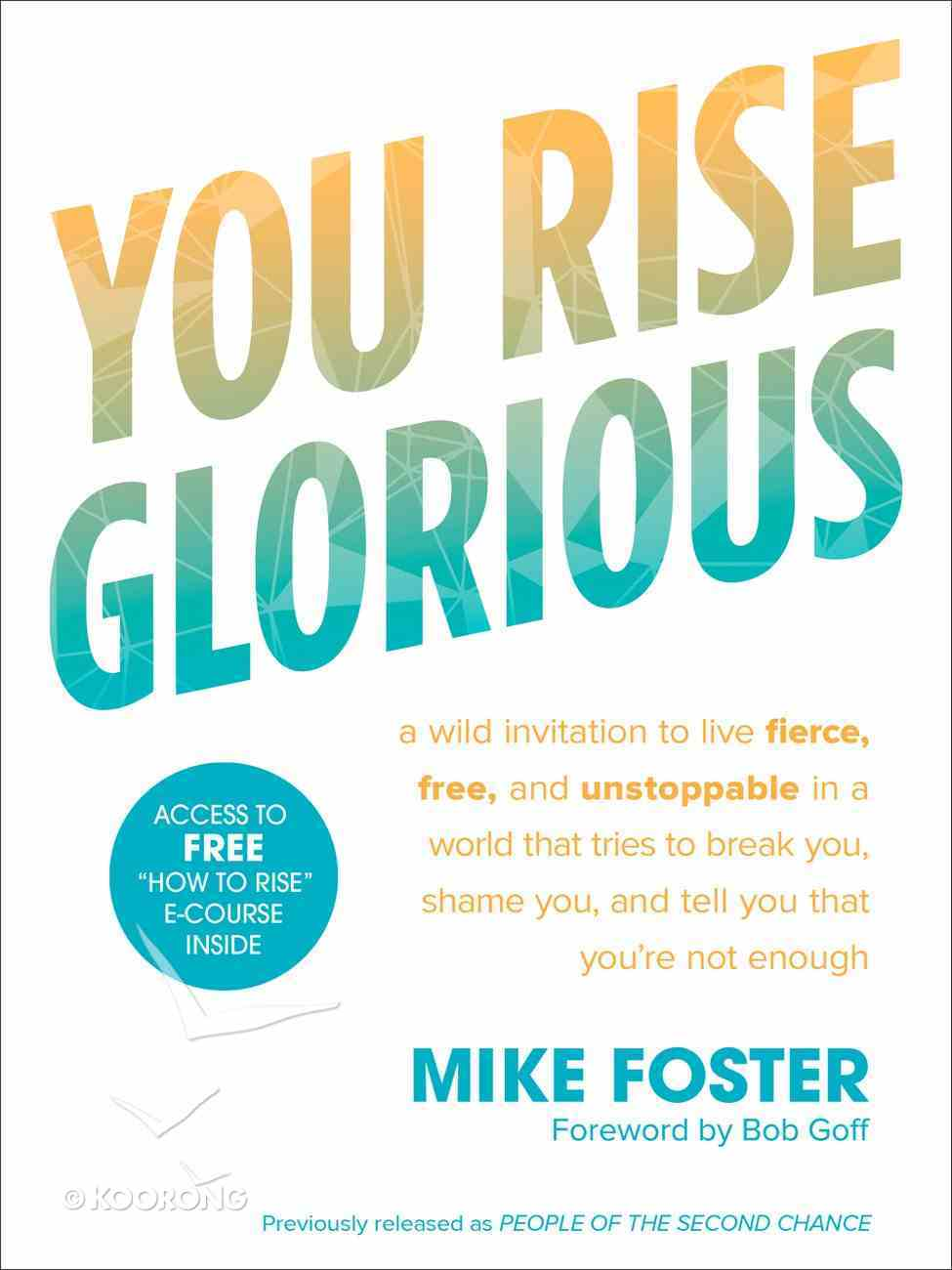 You Rise Glorious: A Wild Invitation to Live Fierce, Free, and Unstoppable in a World That Tries to Break You, Shame You, and Tell You That You're Not Enough Paperback