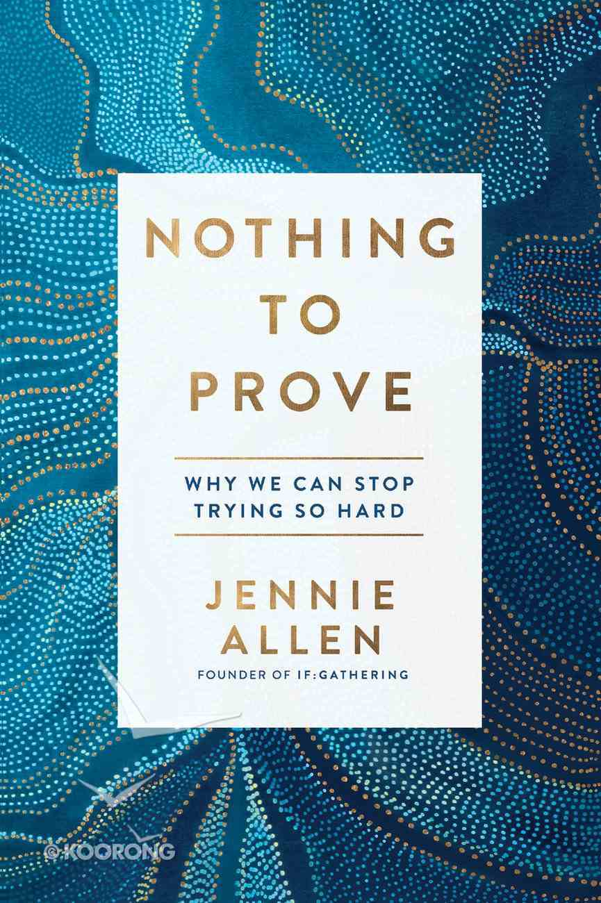 Nothing to Prove: Why We Can Stop Trying So Hard Paperback