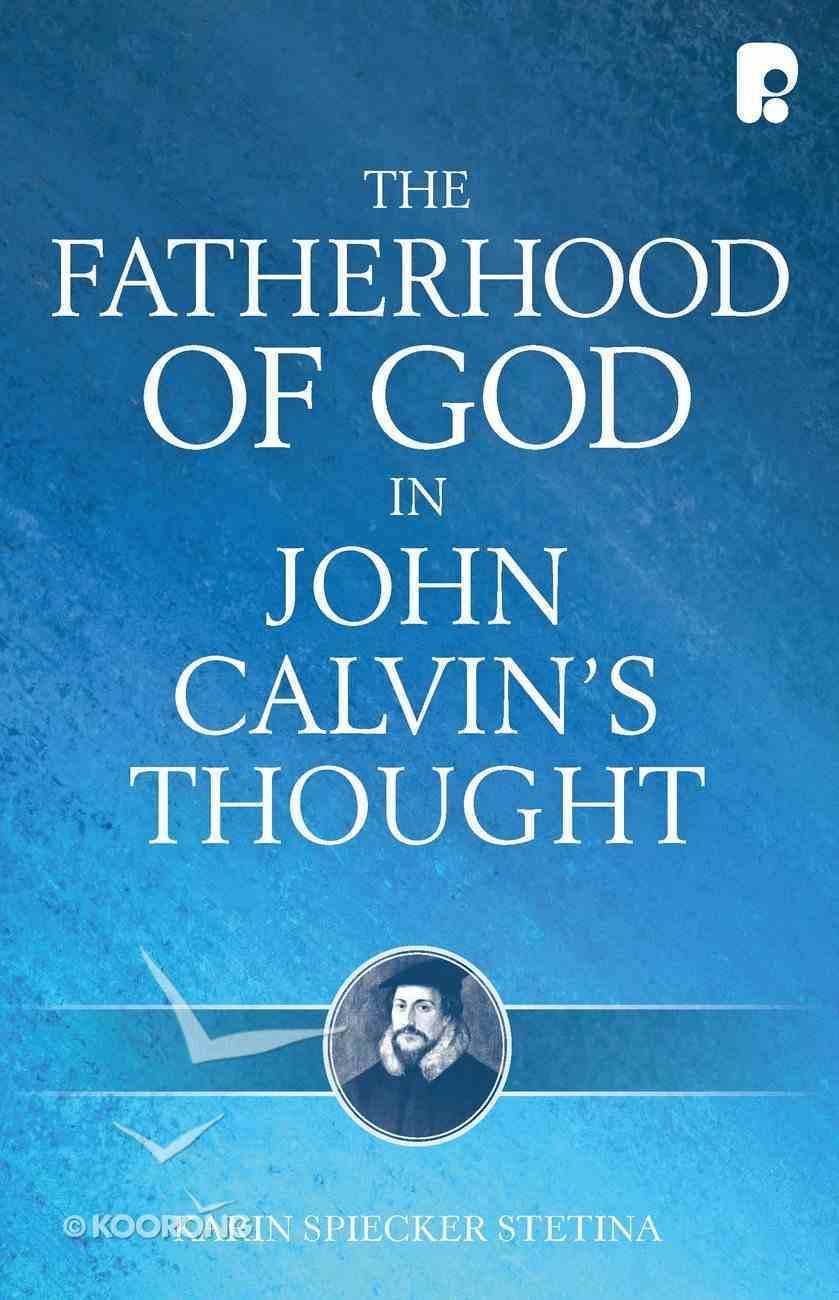 The Fatherhood of God in John Calvin's Thought eBook