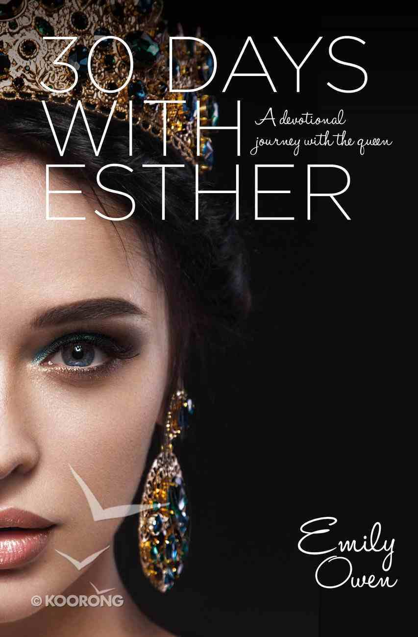 30 Days With Esther: A Devotional Journey With the Queen Paperback