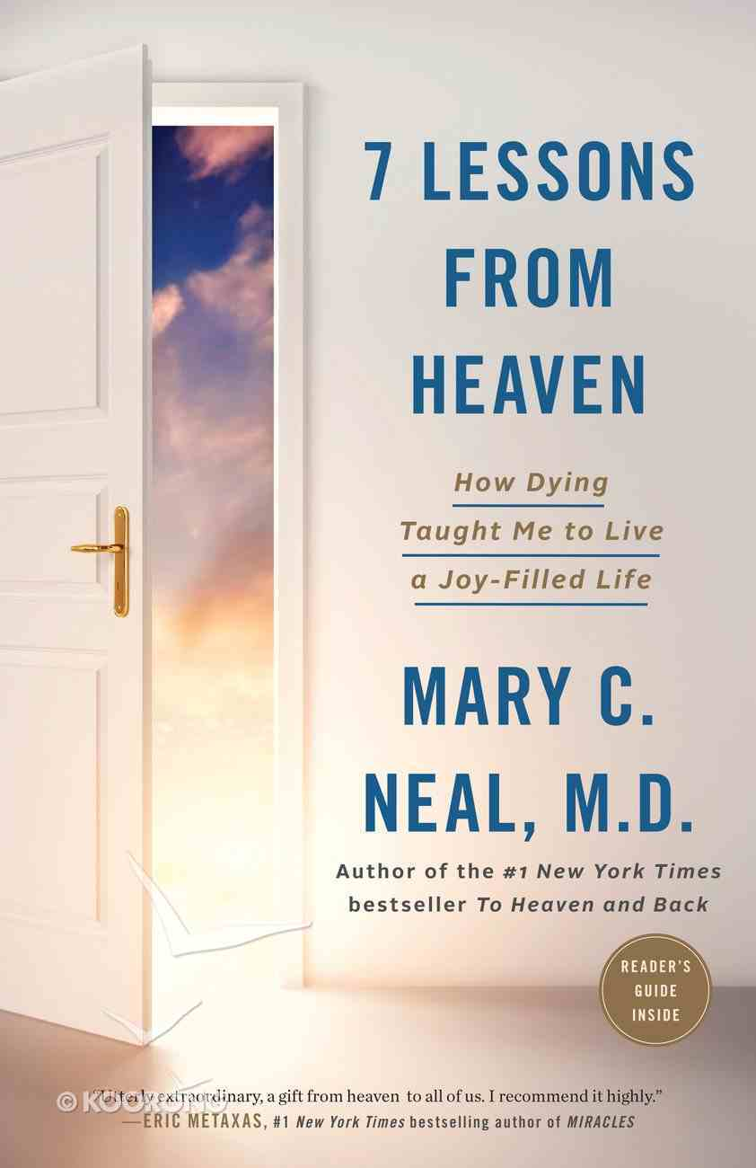 7 Lessons From Heaven: How Dying Taught Me to Live a Joy-Filled Life Paperback