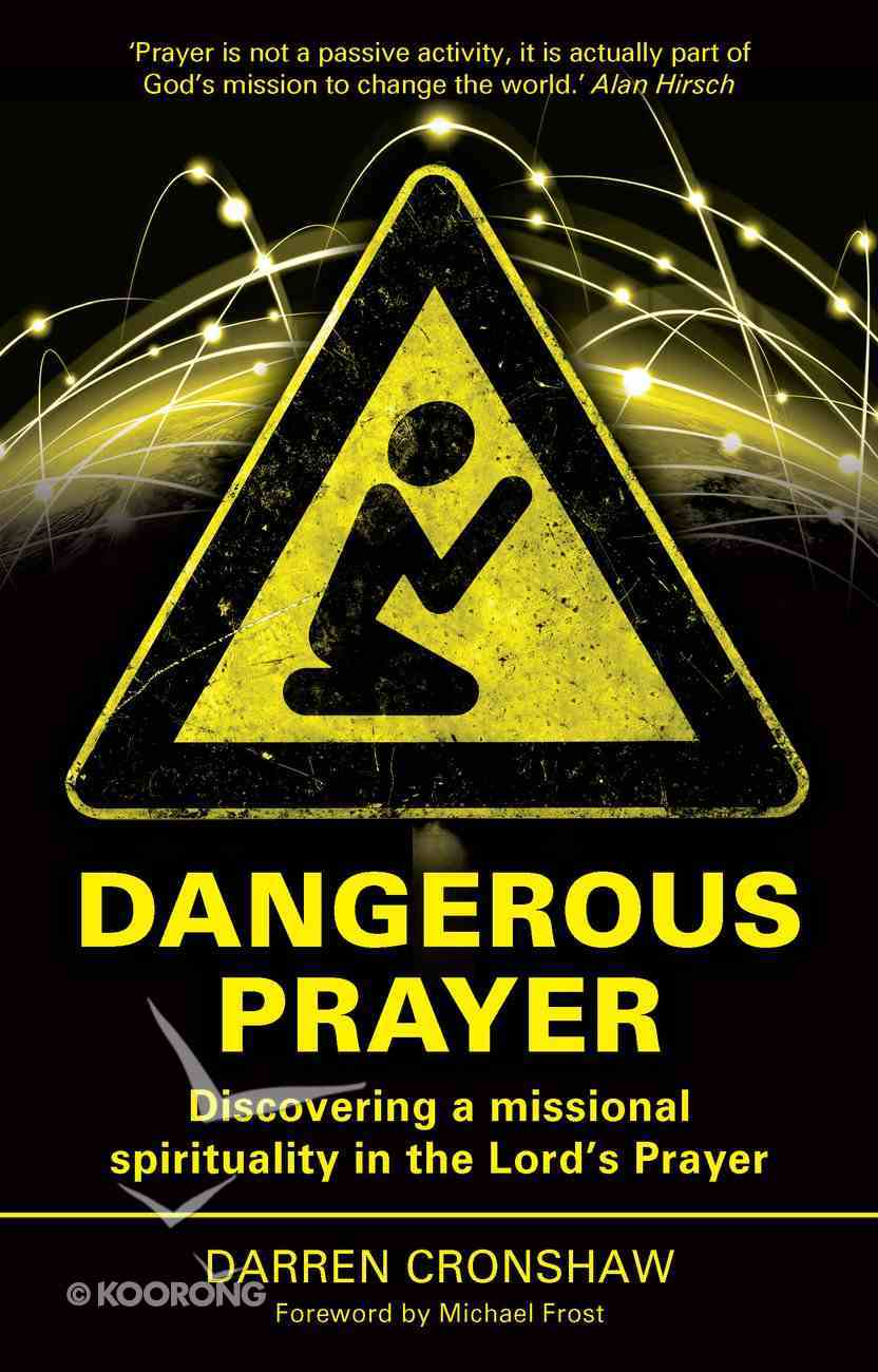 Dangerous Prayer: Discovering a Missional Spirituality in the Lord's Prayer Paperback
