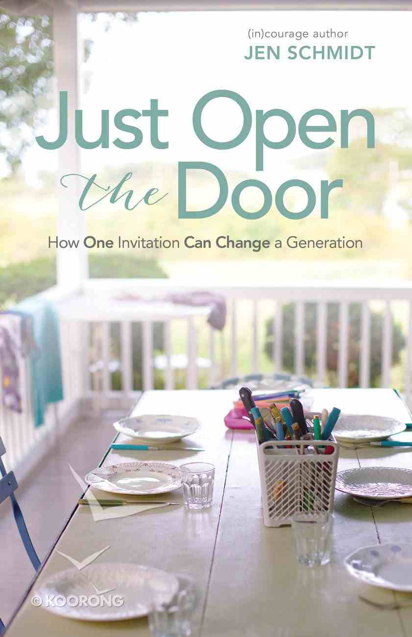 Just Open the Door: How One Invitation Can Change a Generation Paperback