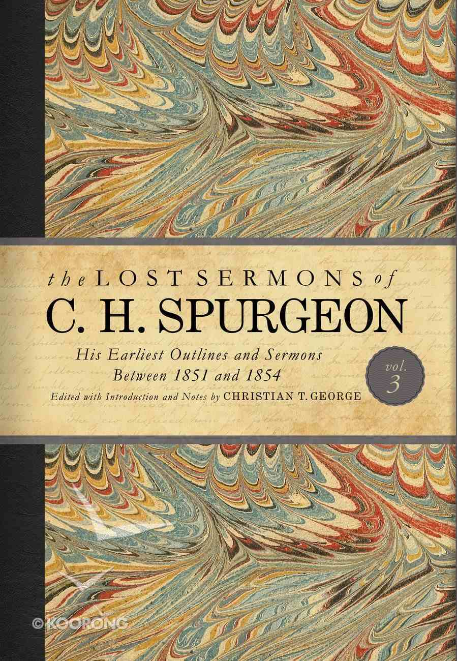 His Earliest Outlines and Sermons Between 1851 and 1854 (#03 in Lost Sermons Of C H Spurgeon Series) Hardback