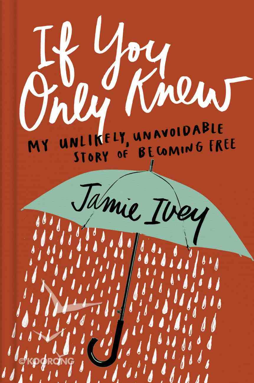 If You Only Knew: My Unlikely, Unavoidable Story of Becoming Free Hardback