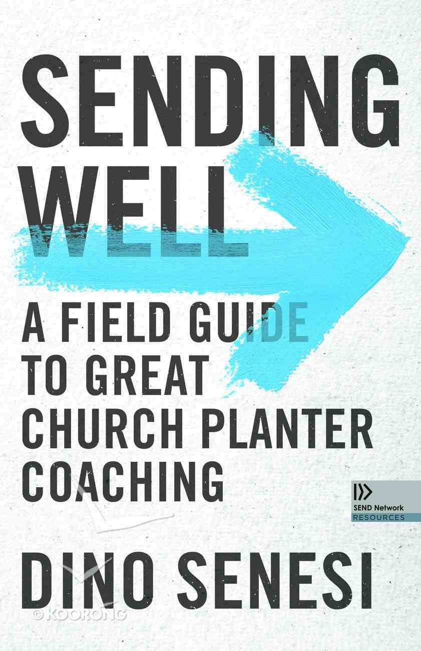 Sending Well: A Field Guide to Great Church Planter Coaching Paperback
