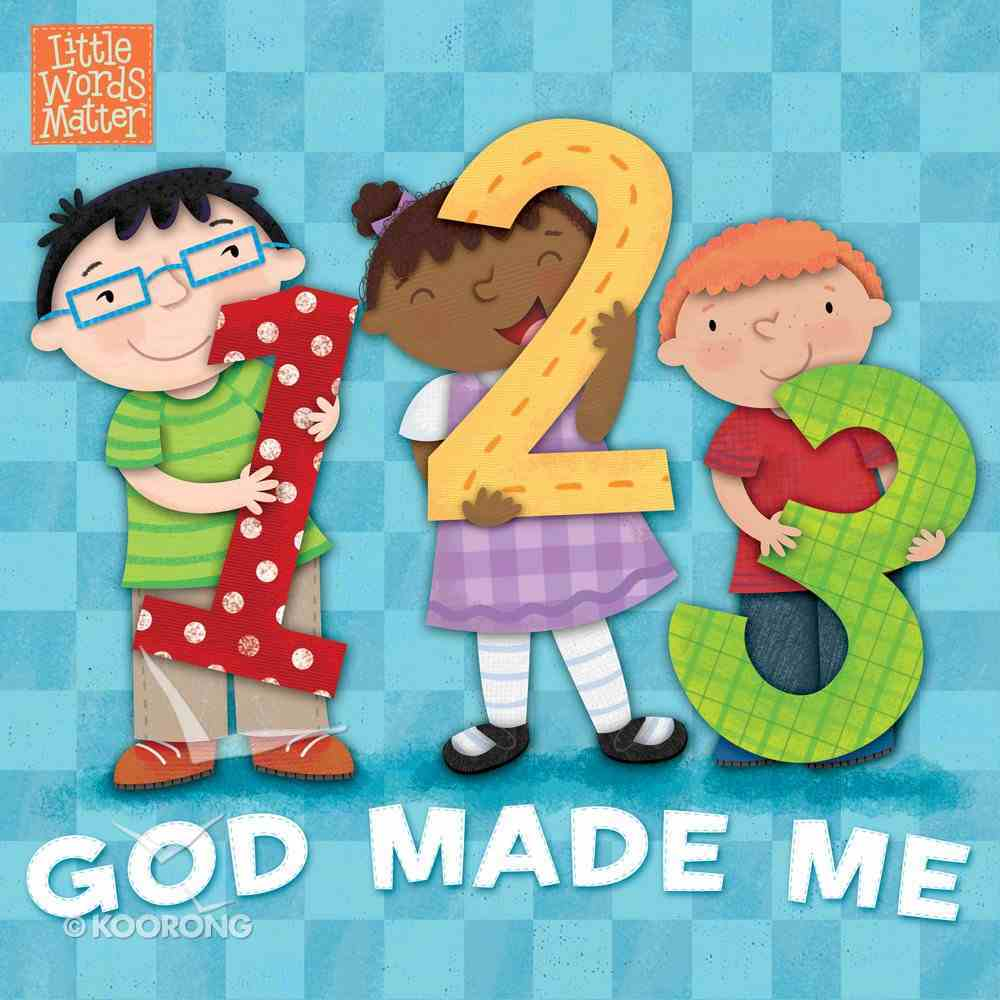 1, 2, 3 God Made Me (Little Words Matter Series) Board Book