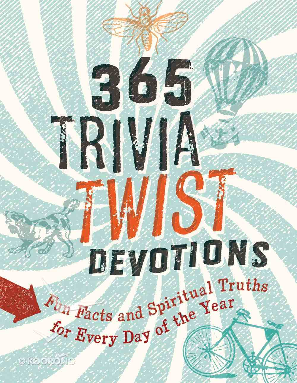 365 Trivia Twist Devotions: Fun Facts and Spiritual Truths For Every Day of the Year Paperback