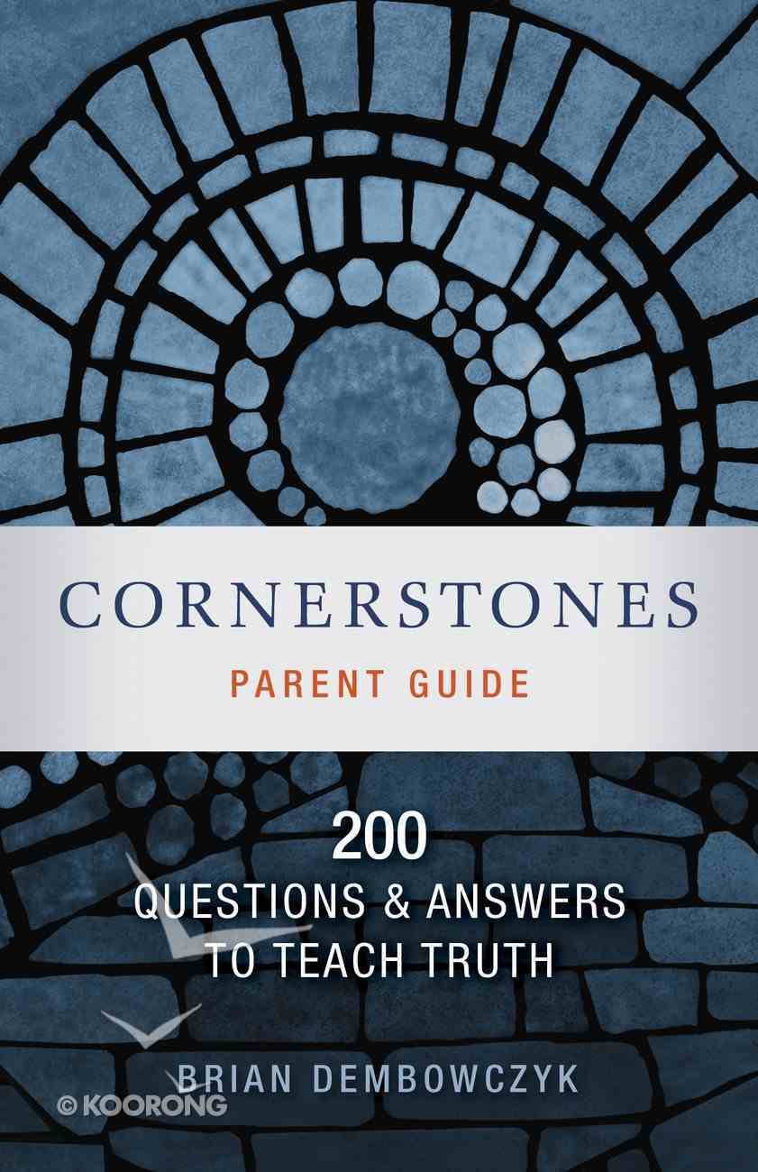 Cornerstones: 200 Questions and Answers to Teach Truth (Parent Guide) Paperback