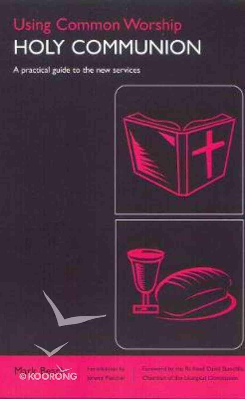 Using Common Worship: Holy Communion Paperback