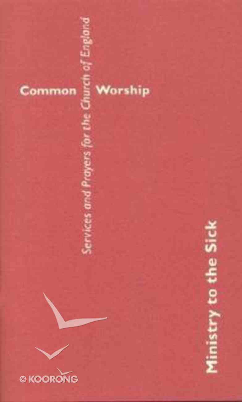 Common Worship: Ministry to the Sick Paperback