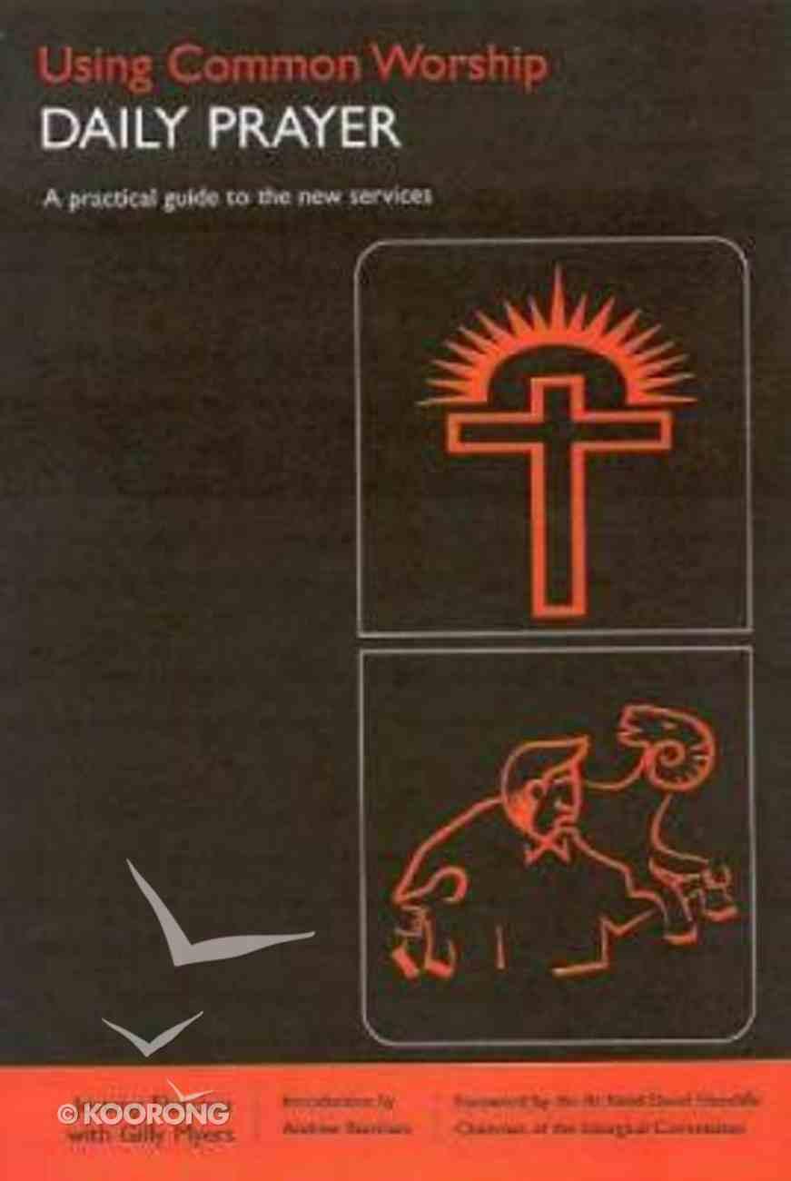 Using Common Worship: Daily Prayer Paperback