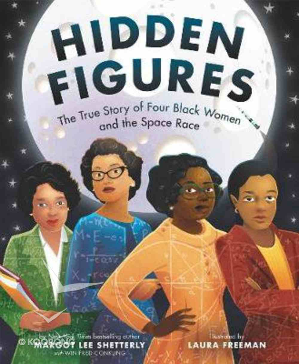 Hidden Figures: The True Story of Four Black Women and the Space Race Hardback