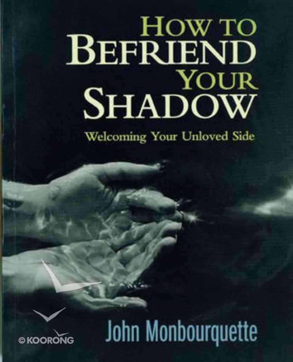How to Befriend Your Shadow: Welcoming Your Unloved Side Paperback