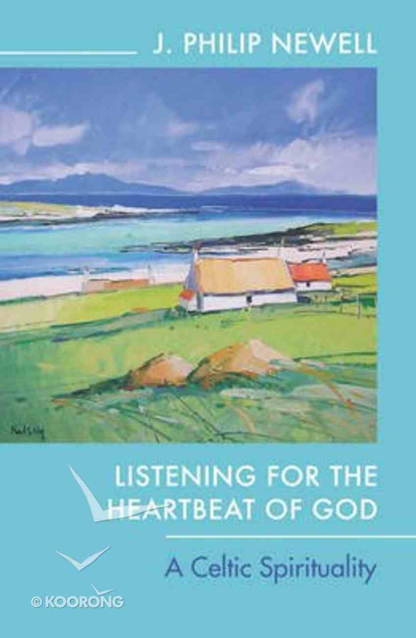 Listening For the Heartbeat of God Reissue: A Celtic Spirituality Paperback