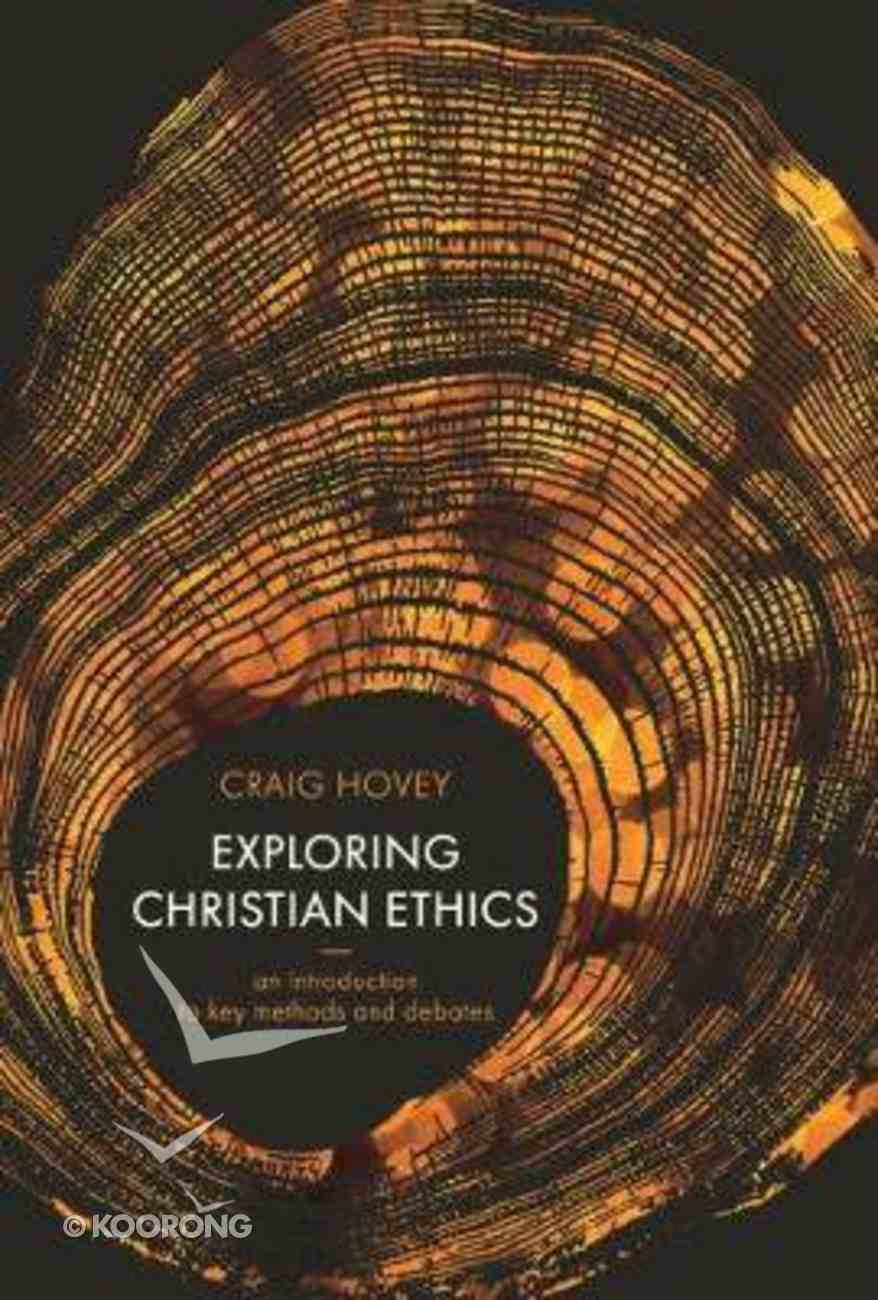 Exploring Christian Ethics: An Introduction to Key Methods and Debates Paperback