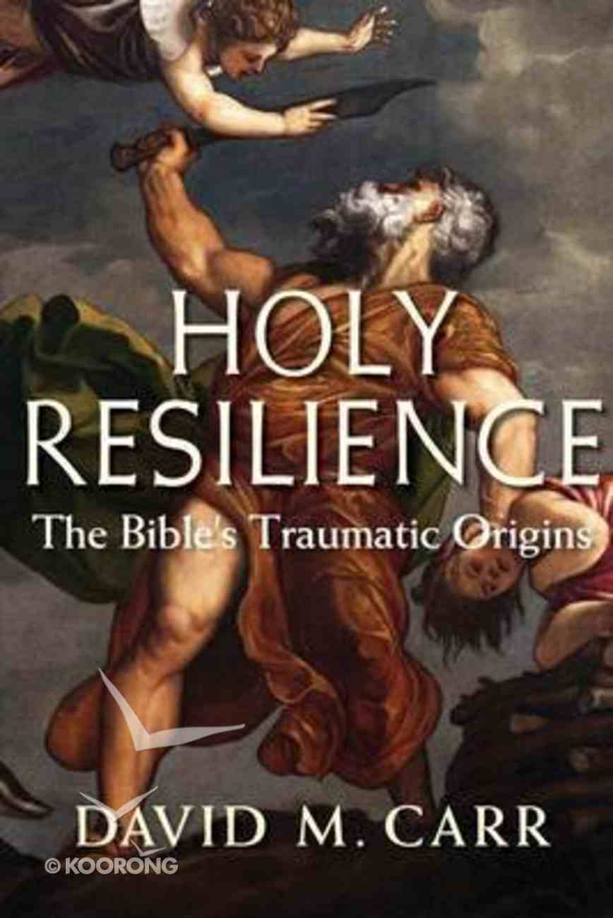 Holy Resilience: The Bible's Traumatic Origins Hardback