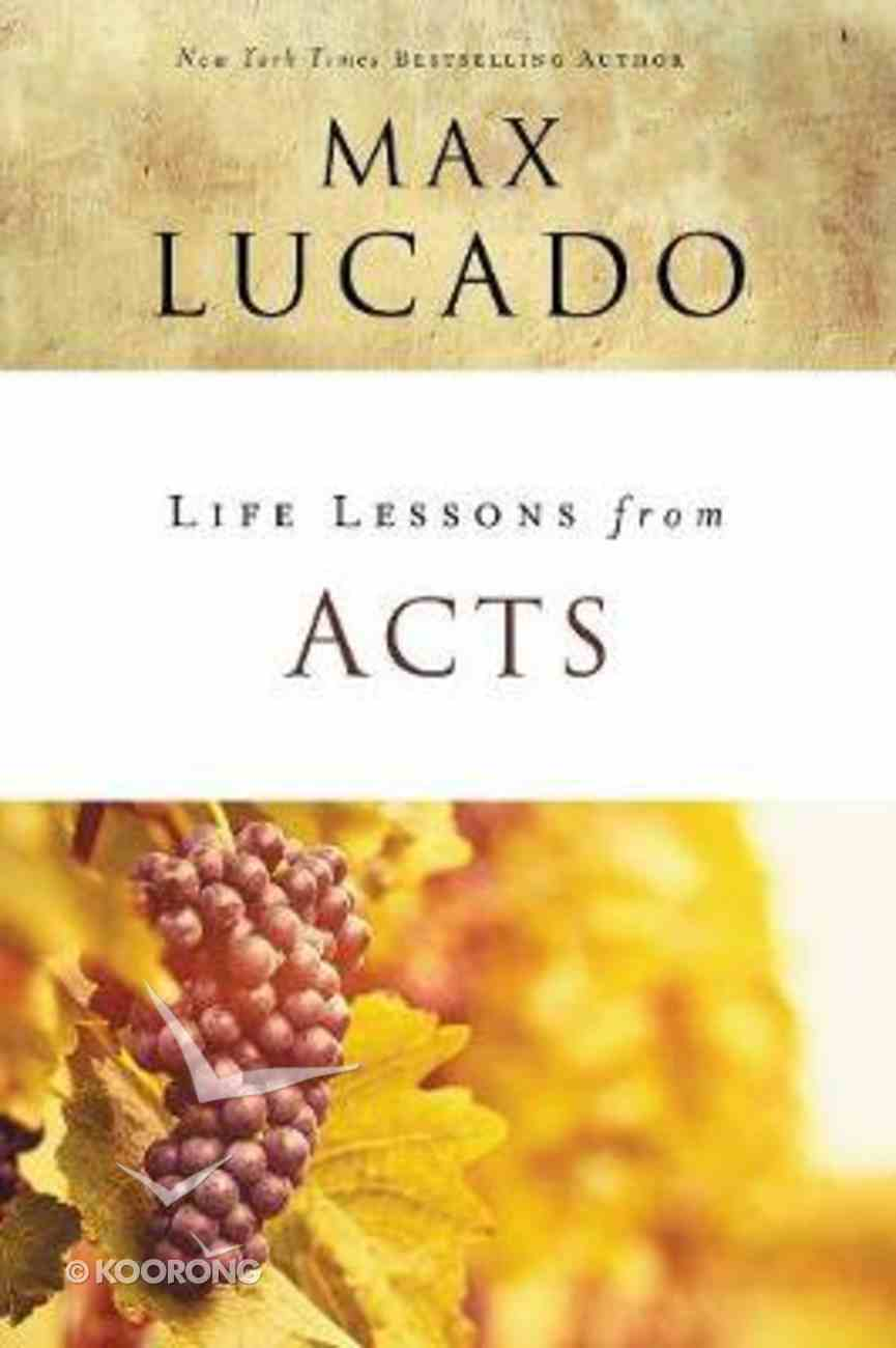 Acts: Christ's Church in the World (Life Lessons With Max Lucado Series) Paperback