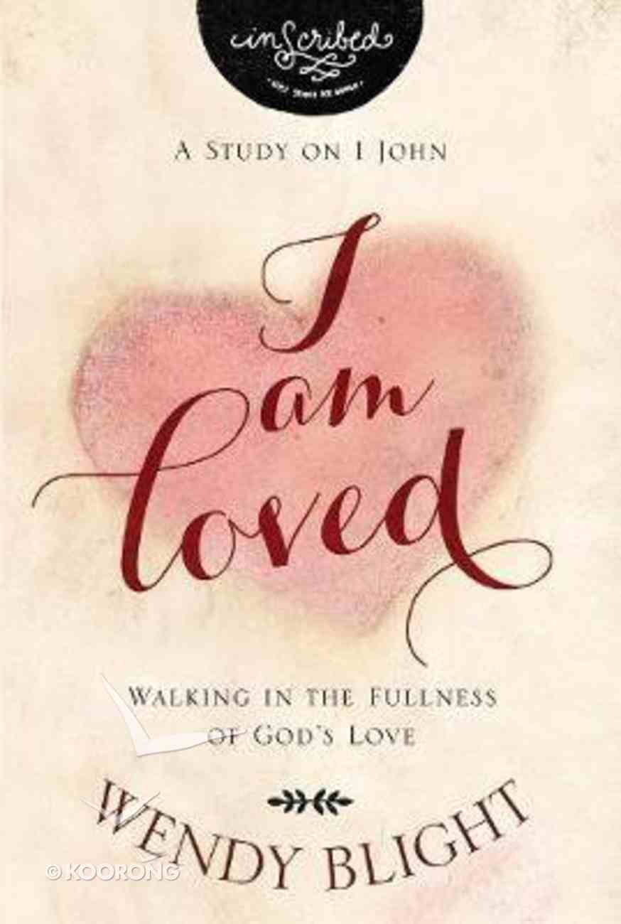 I Am Loved - Walking in the Fullness of God's Love (Study Guide) (Inscribed Collection Series) Paperback