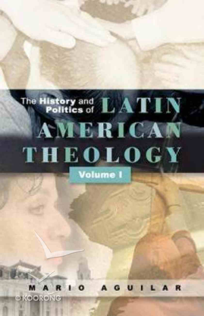 The History and Politics of Latin American Theology (Volume #01) Paperback