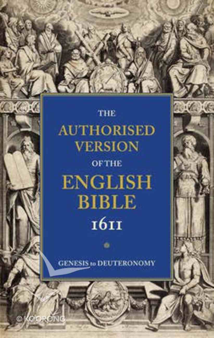 KJV Authorised Version of the English Bible 1611 #01: Genesis to Deuteronomy Paperback