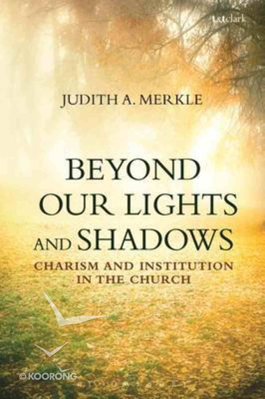 Beyond Our Lights and Shadows: Charism and Institution in the Church Hardback