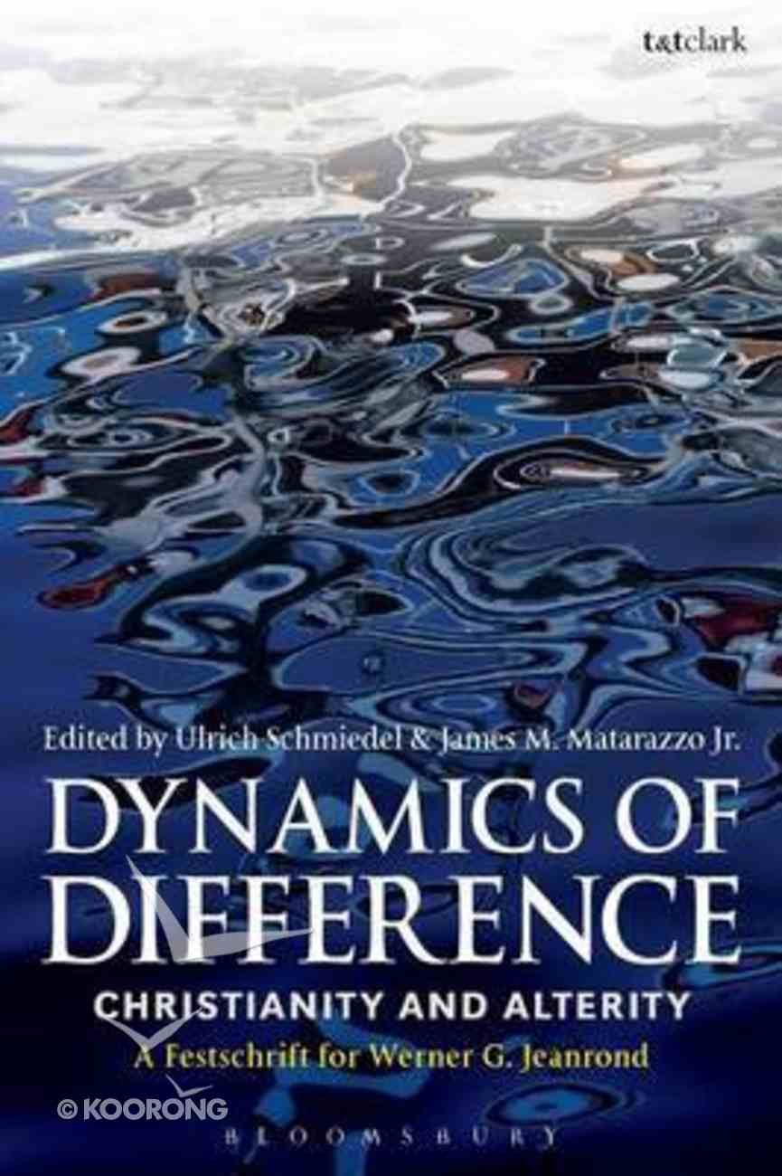 Dynamics of Difference: Christianity and Alterity: A Festschrift For Werner G. Jeanrond Paperback