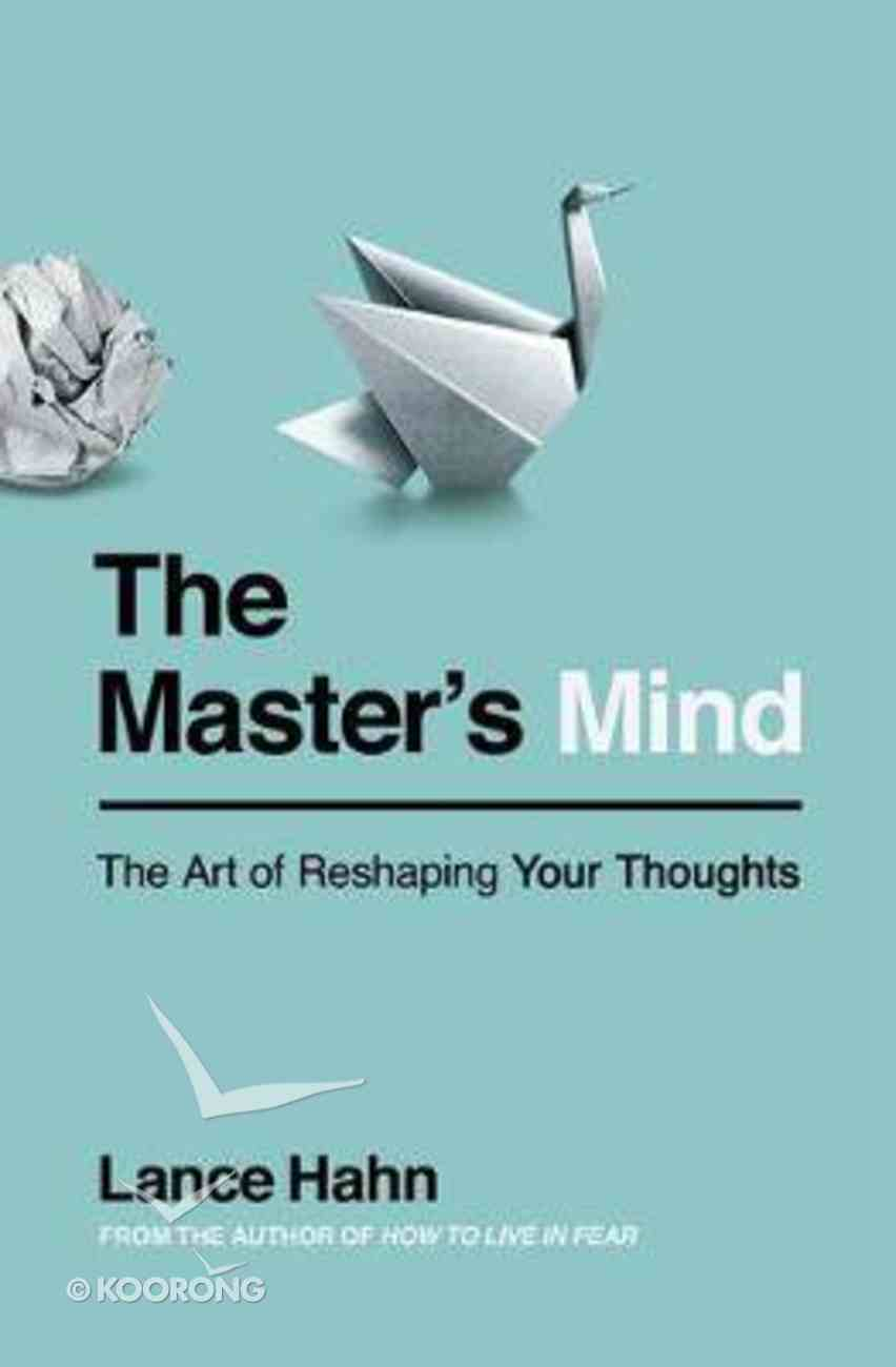 The Master's Mind: The Art of Reshaping Your Thoughts Paperback
