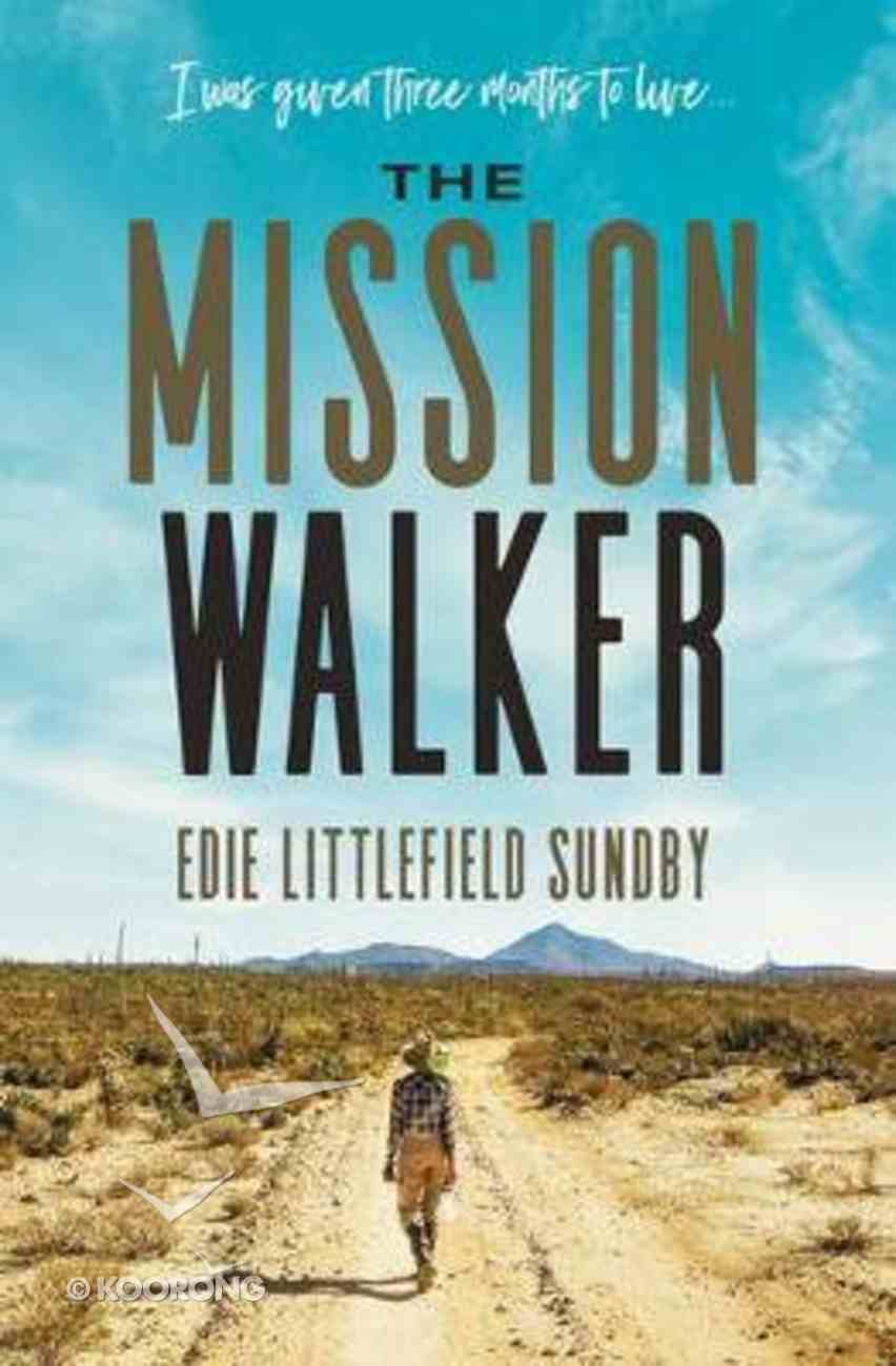 The Mission Walker: I Was Given Three Months to Live.... Hardback