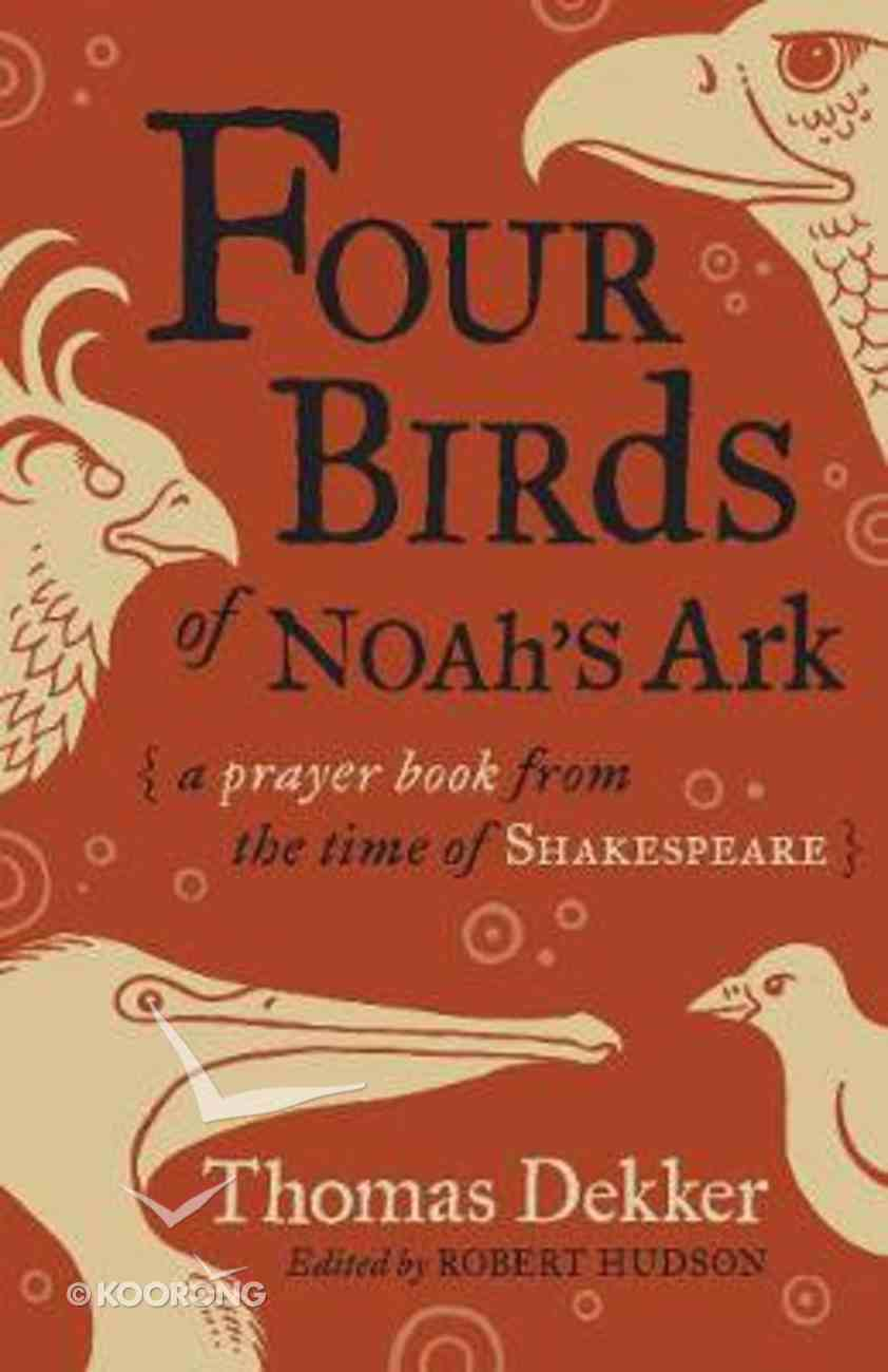 Four Birds of Noah's Ark: A Prayer Book From the Time of Shakespeare Paperback