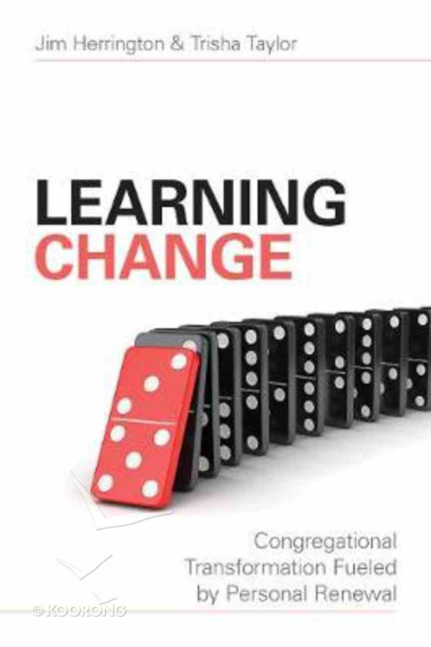 Learning Change: Congregational Transformation Fueled By Personal Renewal Paperback