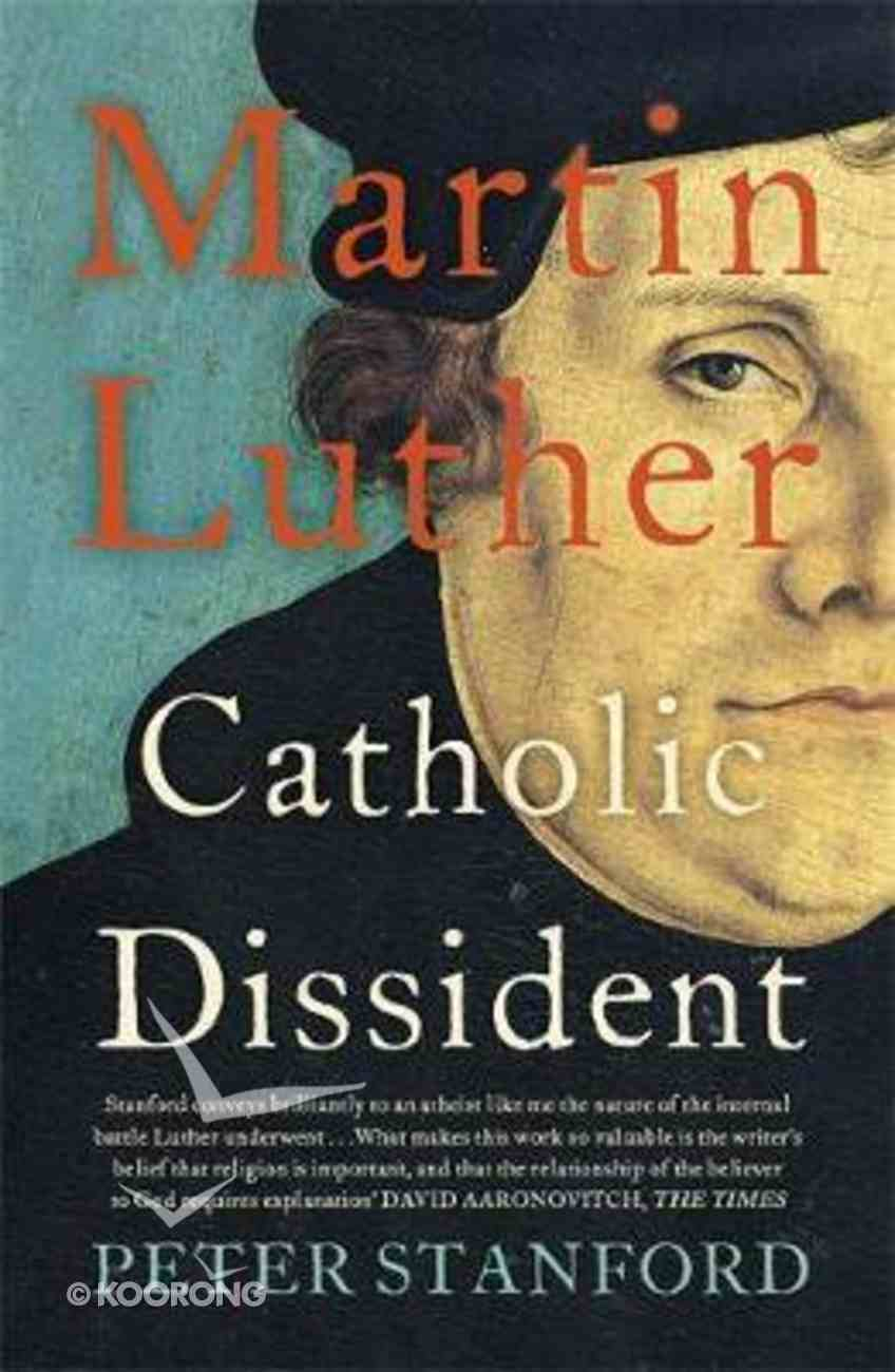 Martin Luther: Catholic Dissident Paperback
