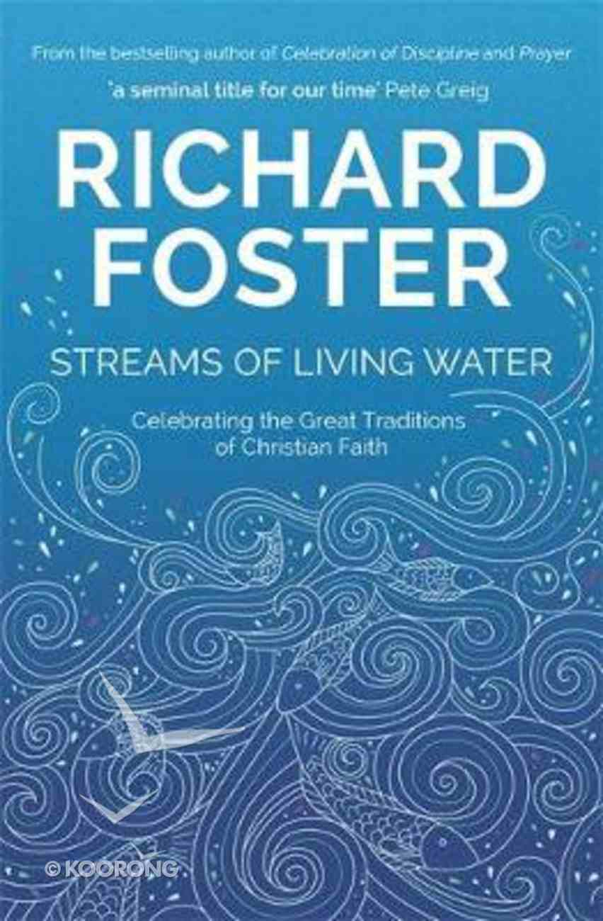 Streams of Living Water: Celebrating the Great Traditions of Christian Faith Paperback