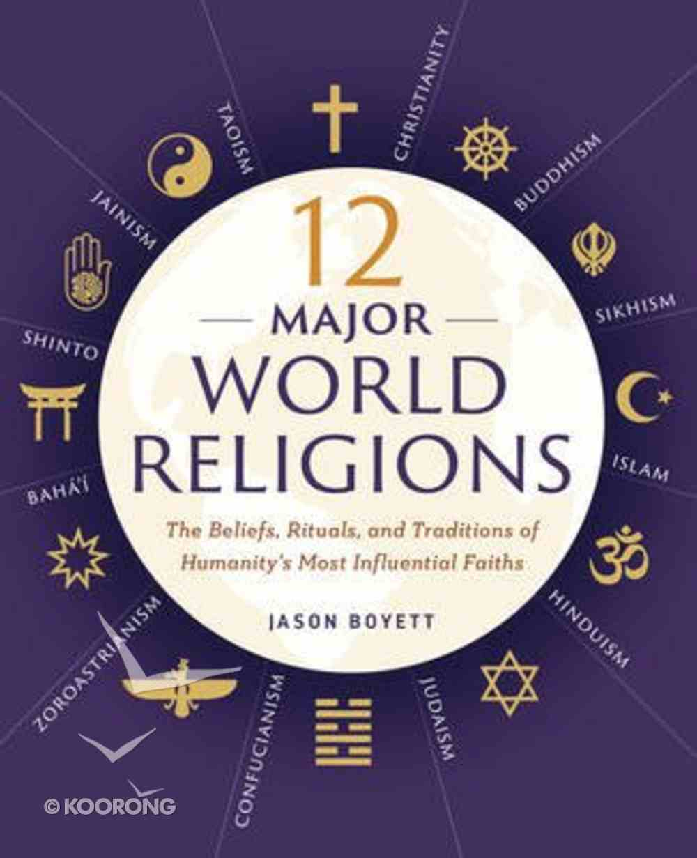 12 Major World Religions: The Beliefs, Rituals and Traditions of Humanity's Most Influentials Faiths Paperback