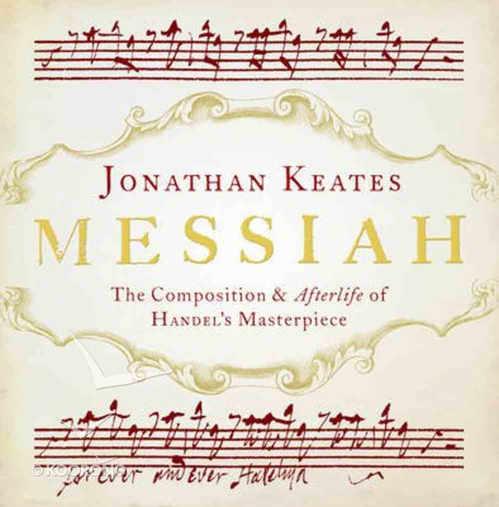 Messiah: The Composition and Afterlife of Handel's Masterpiece Hardback