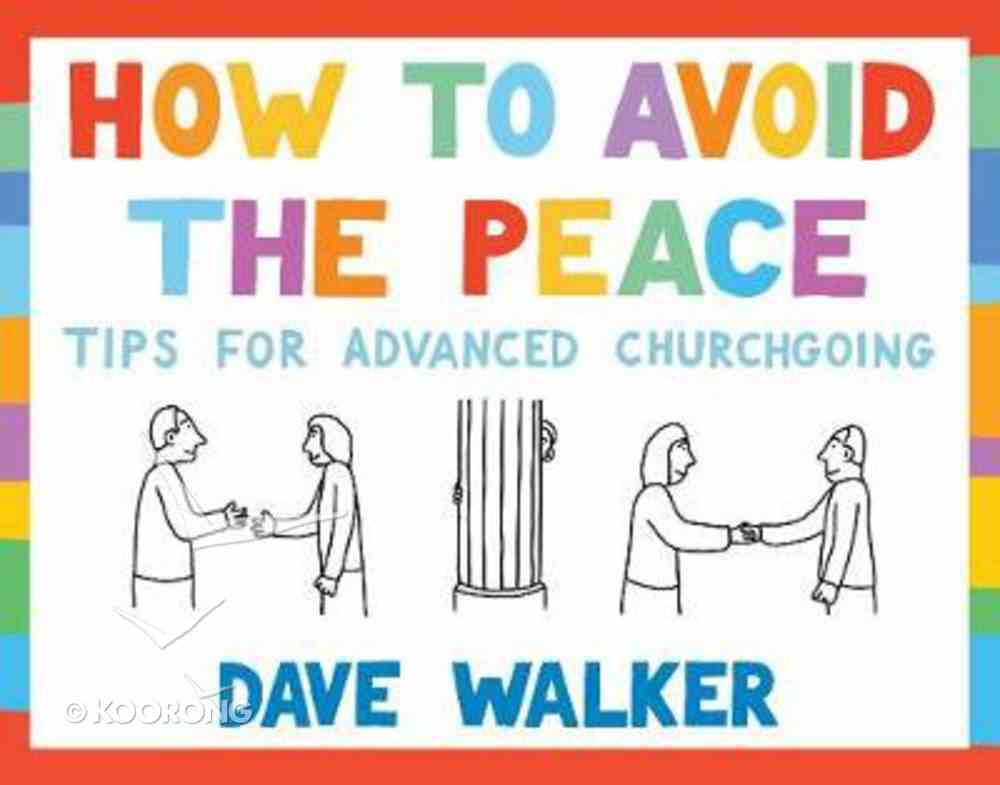 How to Avoid the Peace: Tips For Advanced Churchgoing Paperback