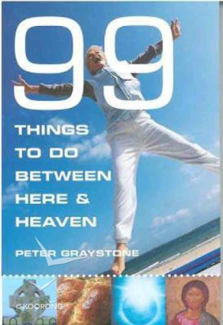 99 Faith Building Things to Do Between Here and Heaven Paperback