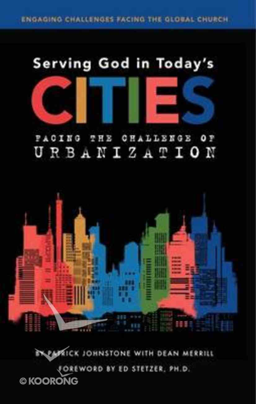 Serving God in Today's Cities: Facing the Challenges of Urbanization Paperback